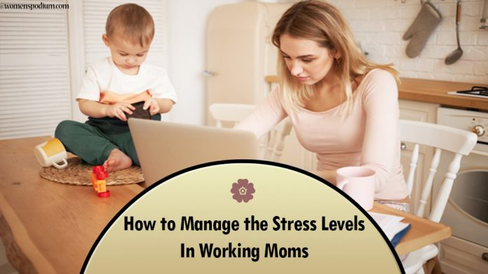 How to Manage the Stress Levels In Working Moms