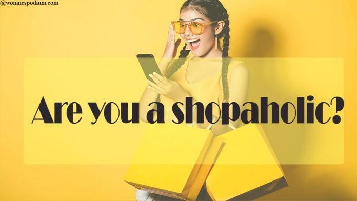 ARE YOU A SHOPAHOLIC