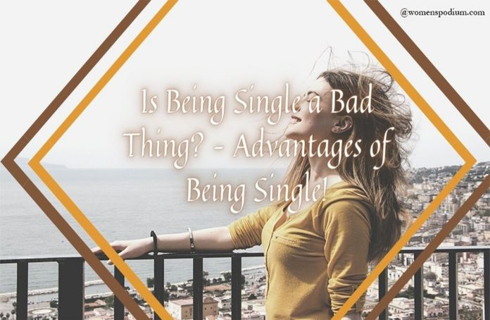 Is Being Single a Bad Thing? – Advantages of Being Single!
