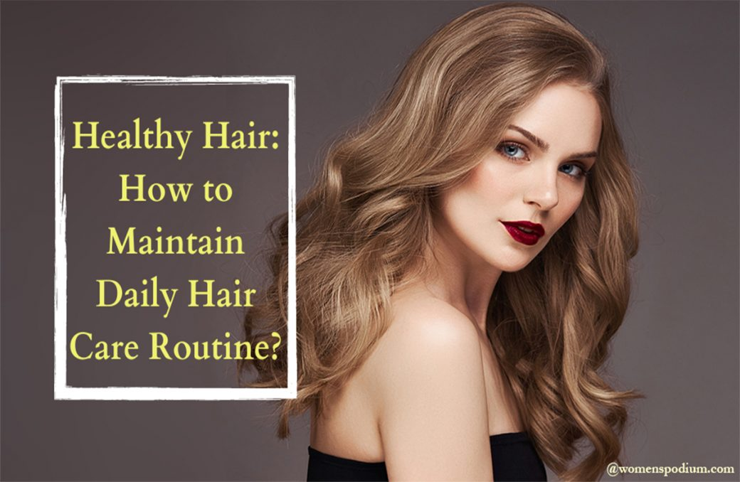 Healthy Hair: How to Maintain Daily Hair Care Routine?