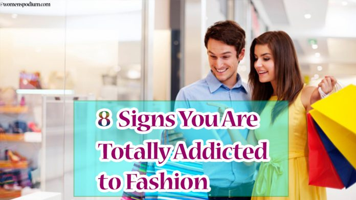 8 Signs You Are Totally Addicted to Fashion
