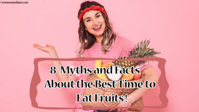 8 Myths and Facts About the Best Time to Eat Fruits!