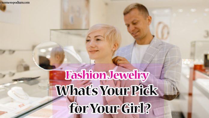 Fashion Jewelry — What's Your Pick for Your Girl?