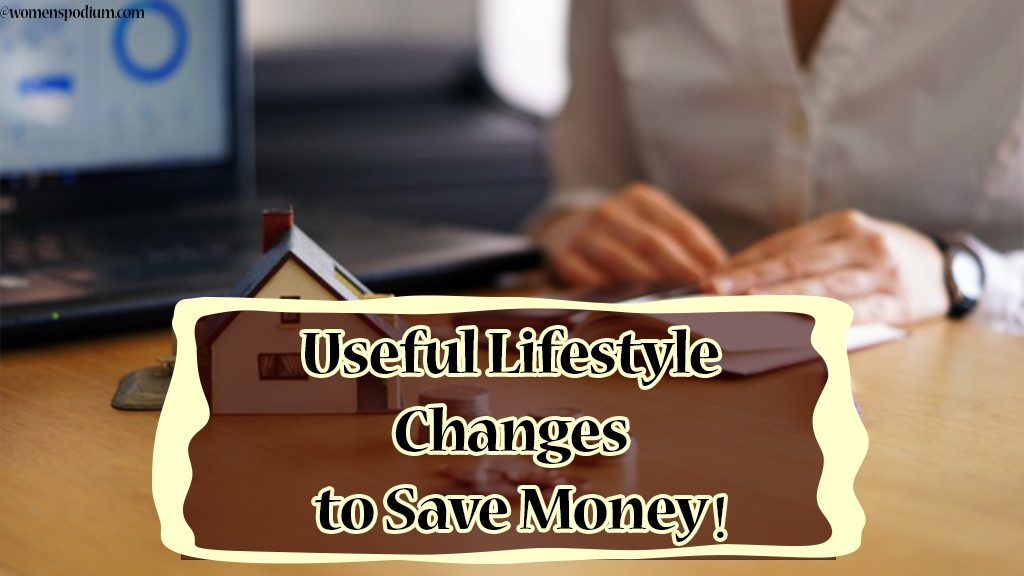 Useful Lifestyle Changes to Save Money!