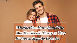 Whether You Have Found The Man You Should Marry or Not? 10 Proven Signs To Look For