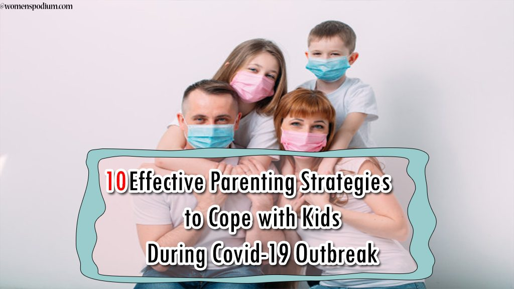 10 Effective Parenting Strategies to Cope with Kids During Covid-19