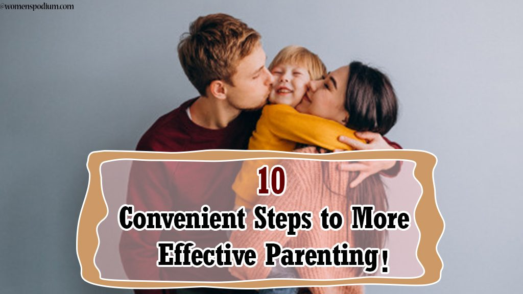 10 Convenient Steps to More Effective Parenting!