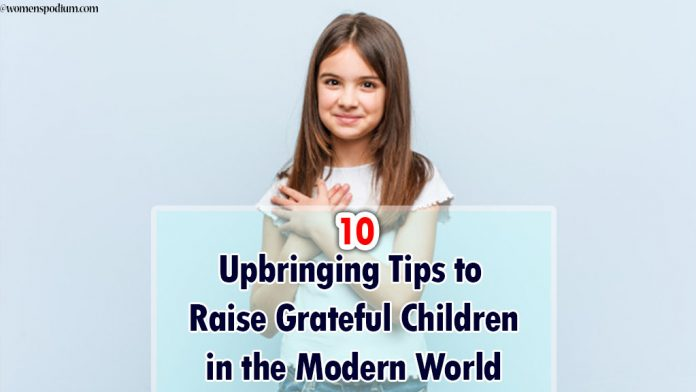 10 Upbringing Tips to Raise Grateful Children in the Modern World