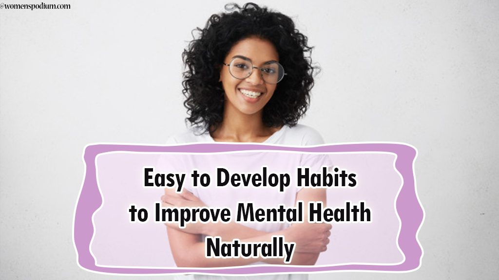 Easy to Develop Habits to Improve Mental Health Naturally