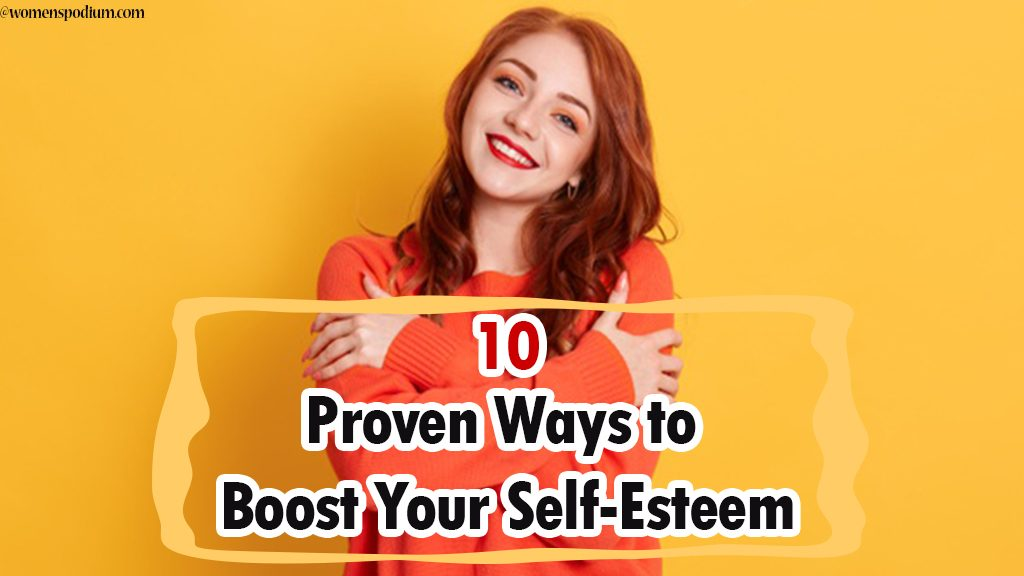 10 Proven Ways to Boost Your Self-Esteem Instantly and Bring Out A Confident Personality