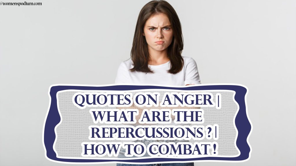 Quotes on Anger | What are the Repercussions? | How to Combat!