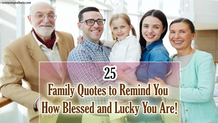 25 Family Quotes to Remind You How Blessed and Lucky You Are!