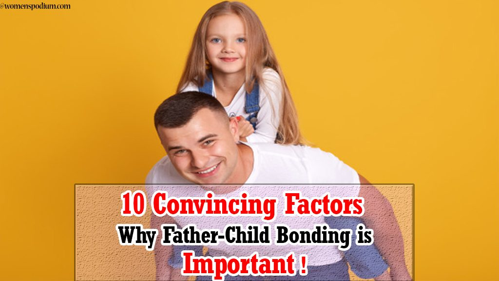 10 Convincing Factors: Why Father-Child Bonding is Important!