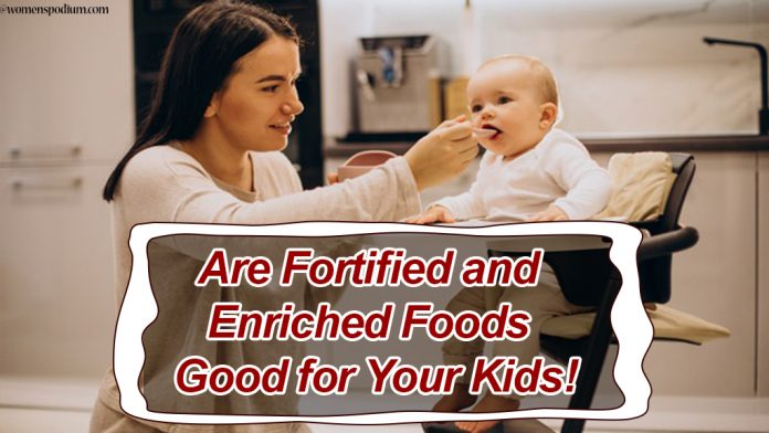 Are Fortified and Enriched Foods Good for Your Kids?