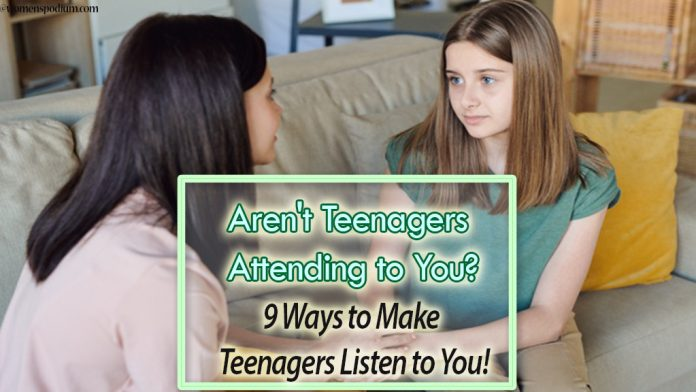 Aren't Teenagers Attending to You? — 9 Ways to Make Teenagers Listen to You!