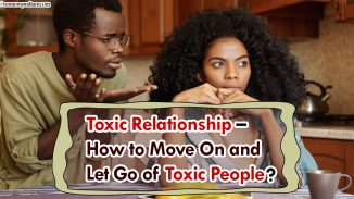 Toxic Relationship – How to Move On and Let Go of Toxic People?