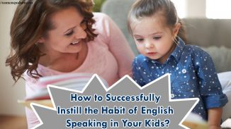 How to Successfully Instill the Habit of English Speaking in Your Kids?