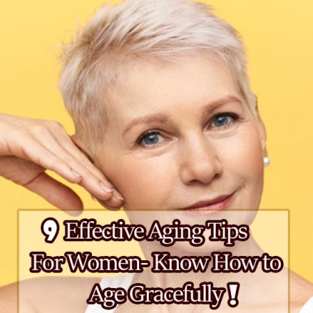 9 Effective Aging Tips For Women- Know How to Age Gracefully!