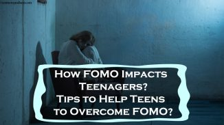 How FOMO Impacts Teenagers? Tips to Help Teens to Overcome FOMO?