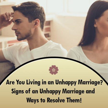 Are You Living in an Unhappy Marriage? Signs of an Unhappy Marriage and Ways to Resolve Them!