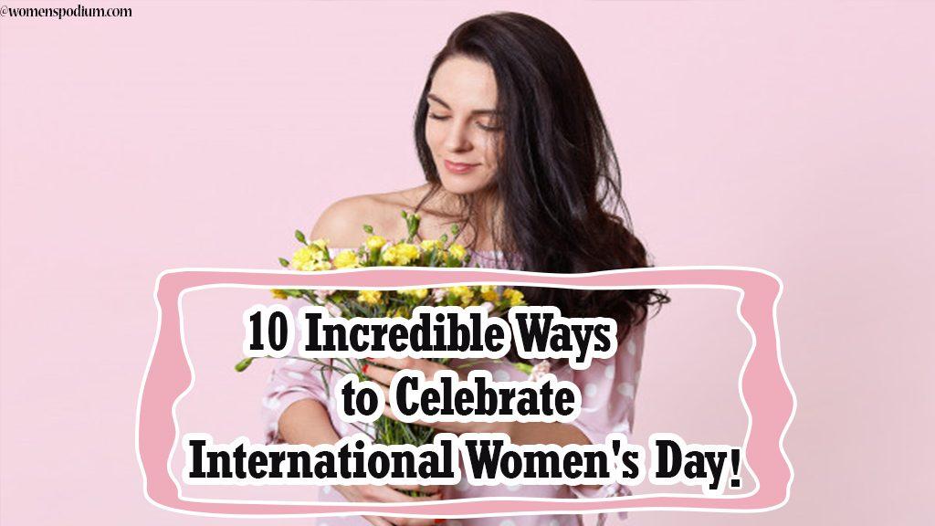10 Incredible Ways to Celebrate International Women