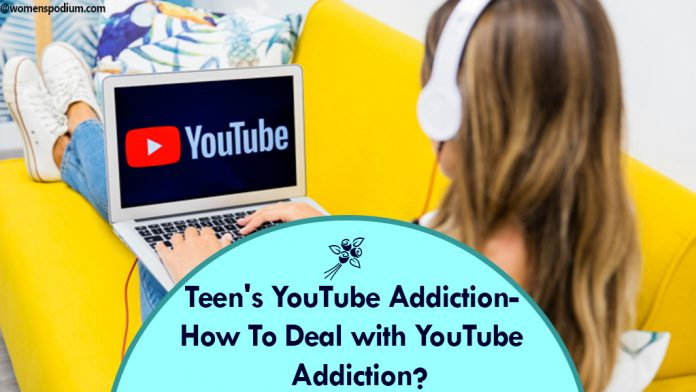 Teen's YouTube Addiction- How To Deal with YouTube Addiction?