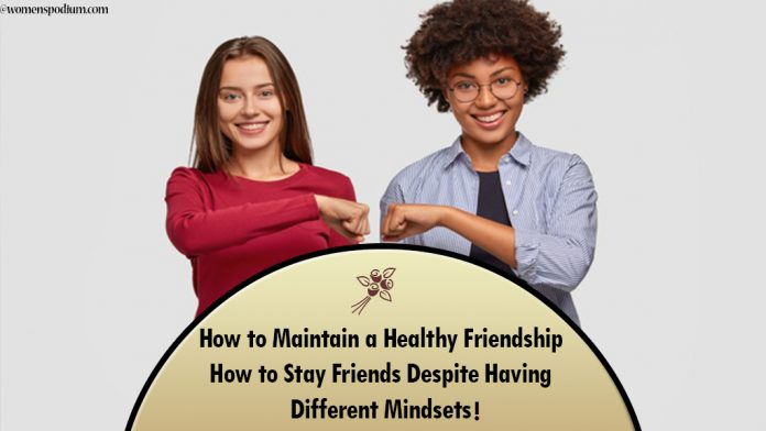 How to Maintain a Healthy Friendship   How to Stay Friends Despite Having Different Mindsets!