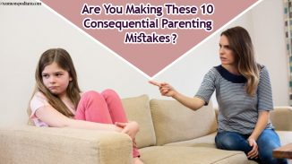 Are You Making These 10 Consequential Parenting Mistakes?