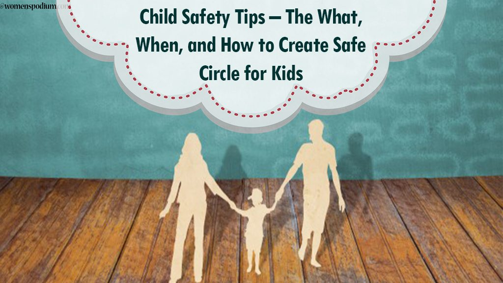 Child Safety Tips – The What, When, and How to Create Safe Circle for Kids