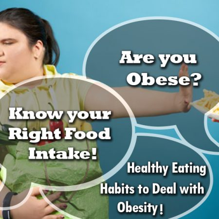 Are you Obese? Know your Right Food Intake! Healthy Eating Habits to Deal with Obesity!
