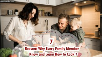 7 Reasons Why Every Family Member Know and Learn How to Cook?