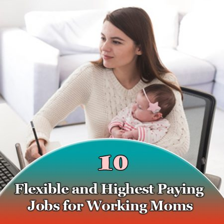 10 Flexible and Highest Paying Jobs for Working Moms