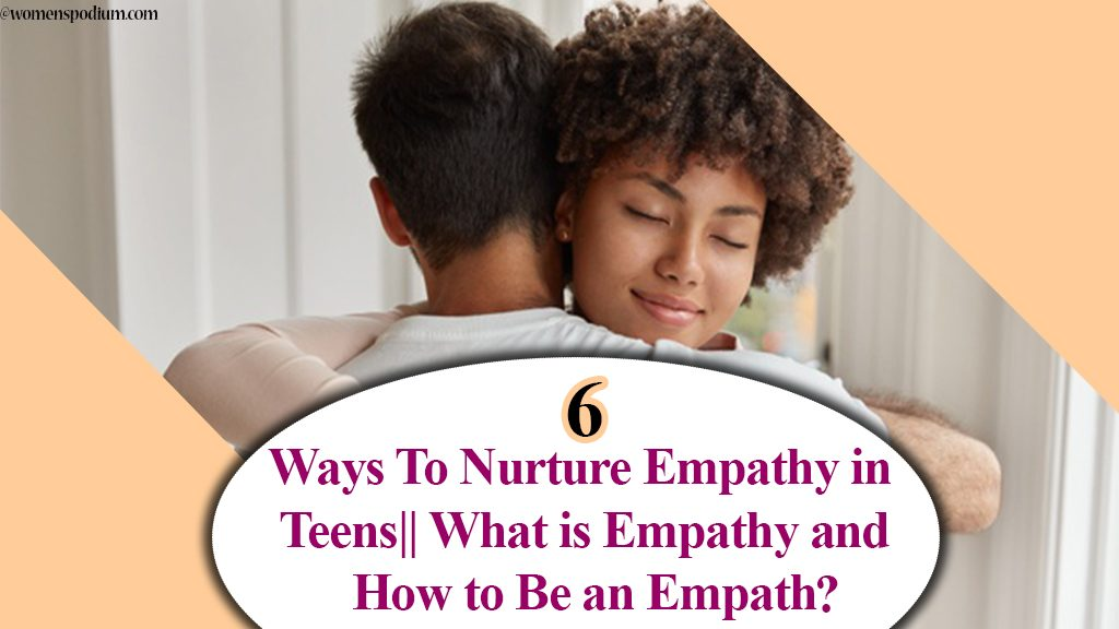 6 Ways To Nurture Empathy in Teens|| What is Empathy and How to Be an Empath?
