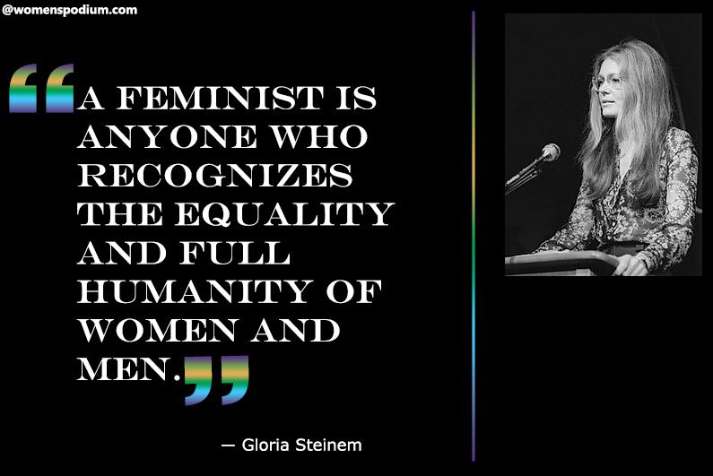 ― Gloria Steinem