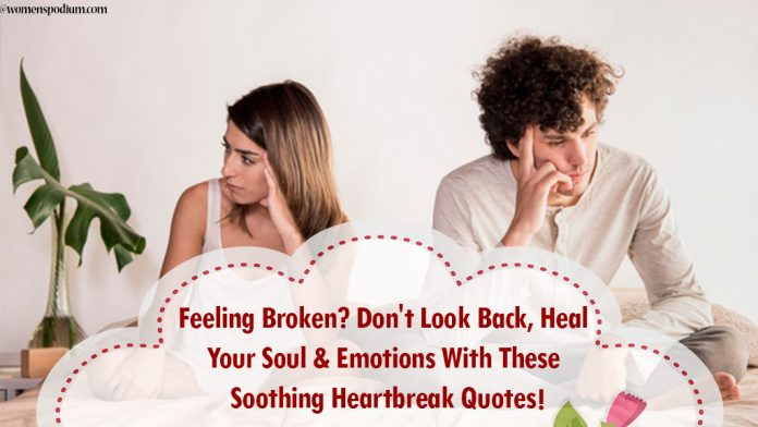 Feeling Broken? Don't Look Back, Heal Your Soul & Emotions With These Soothing Heartbreak Quotes!