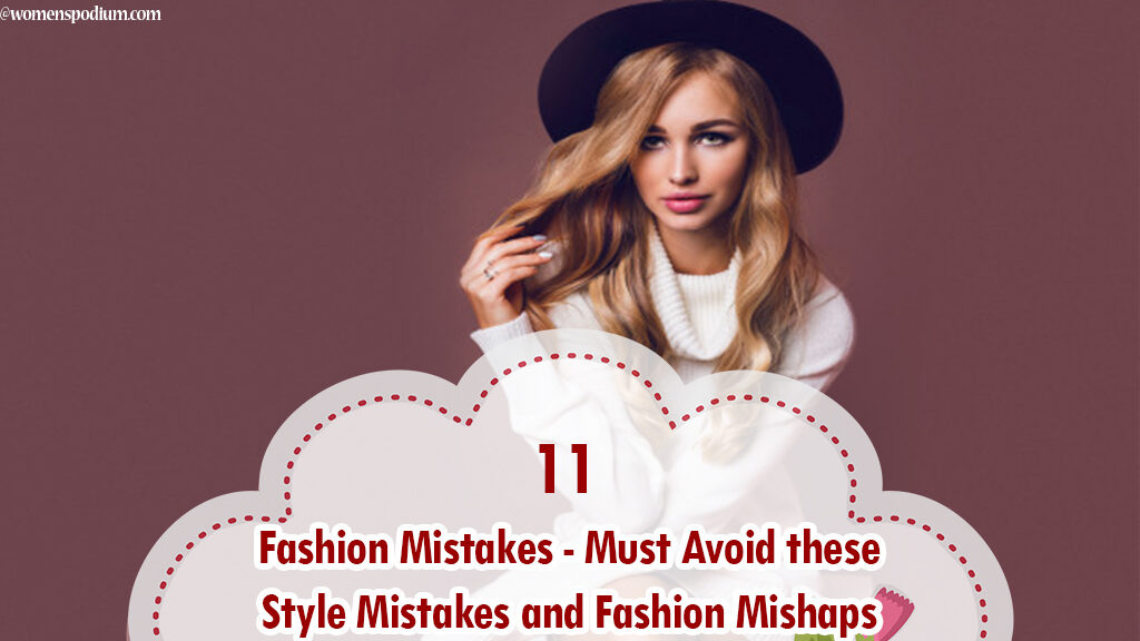 11 Fashion Mistakes - Must Avoid these Style Mistakes and Fashion Mishaps