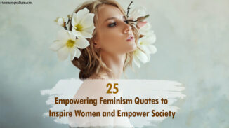 25 Empowering Feminism Quotes to Inspire Women and Empower Society