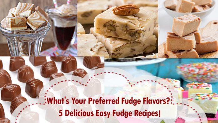 What's Your Preferred Fudge Flavors? 5 Delicious Easy Fudge Recipes!