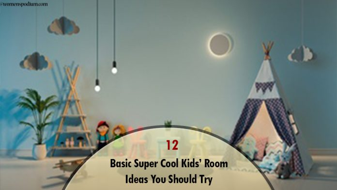12 Basic Super Cool Kids' Room Ideas You Should Try