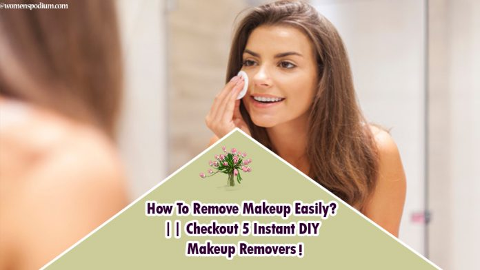 How To Remove Makeup Easily? || Checkout 5 Instant DIY Makeup Removers!