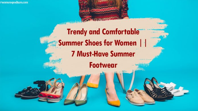 Trendy and Comfortable Summer Shoes for Women || 7 Must-Have Summer Footwear