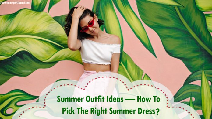 Summer Outfit Ideas — How To Pick The Right Summer Dress?