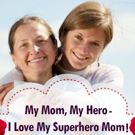My Mom, My Hero – I Love My Superhero Mom!
