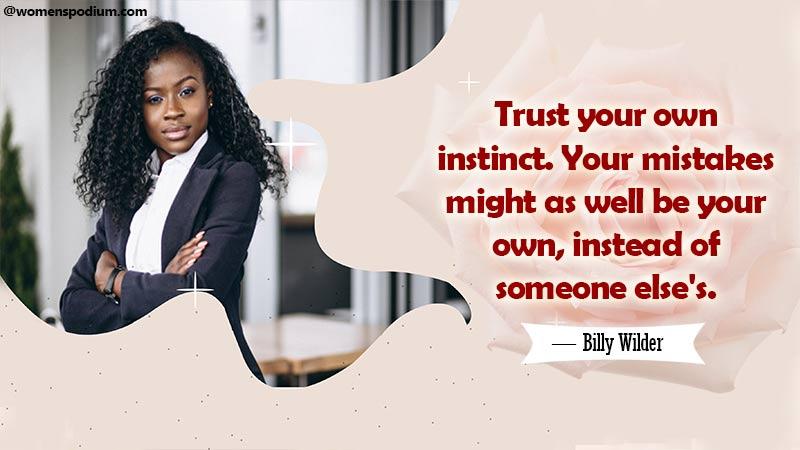 Trust your own instinct.