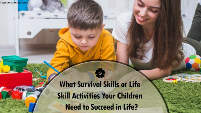 What Survival Skills or Life Skill Activities Your Children Need to Succeed in Life