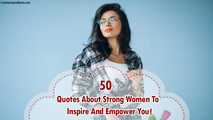 Quotes About Strong Women To Inspire And Empower You