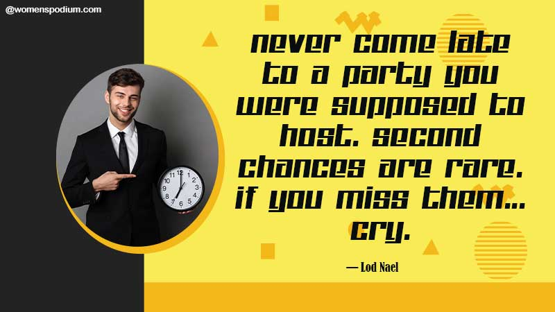 Never come late